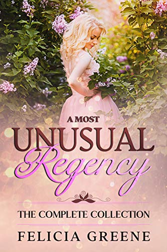 A Most Unusual Regency: The Complete Collecti