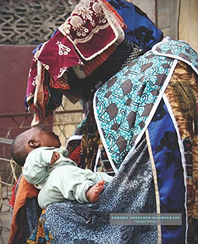 Yoruba Ancestor Masquerade: Egungun Journal Notebook (Egungun Journals)
