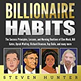 Billionaire Habits: The Success Principles, Lessons, and Morning Routines of Elon Musk, Bill Gates, Oprah Winfrey, Richard Branson, Ray Dalio, and Many More