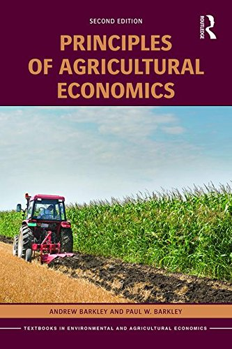 Compare Textbook Prices for Principles of Agricultural Economics Routledge Textbooks in Environmental and Agricultural Economics 2 Edition ISBN 9781138914100 by Barkley, Andrew,Barkley, Paul W.
