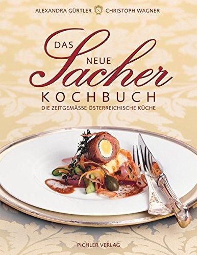 Das Neue Sacher-Kochbuch: Die zeitgemässe österreichische Küche