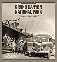 Grand Canyon National Park: 10 Decades of Stories and Photographs from Arizona Highways