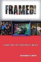 Framed!: Labor and the Corporate Media (Ilr Press Books)