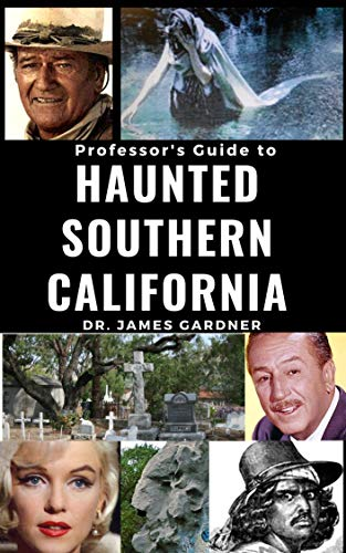 Professsor's Guide to Haunted Southern California by [Dr. James Gardner]