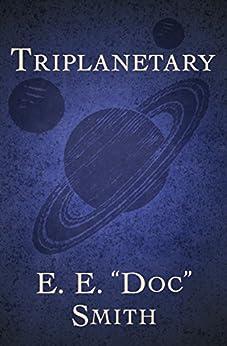 "Triplanetary (The Lensman Series Book 1) by [E. E. ""Doc"" Smith]"