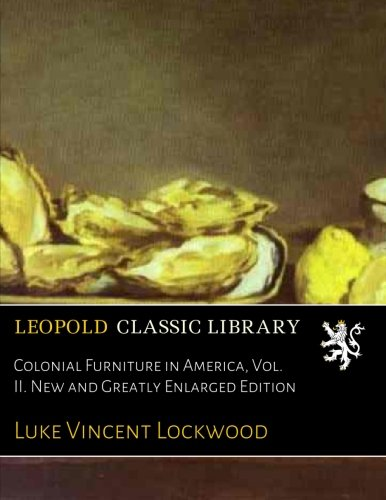 Colonial Furniture in America, Vol. II. New and Greatly Enlarged Edition