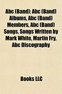 ABC (Band): ABC (Band) Albums, ABC (Band) Members, ABC (Band) Songs, Songs Written by Mark White, Martin Fry, ABC Discography