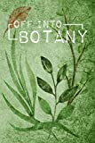 Off Into Botany: A stylish notebook for collecting, sketching and identifying plants, leaves and flowers for nature-lovers, herb-fans and hobby botanists