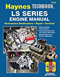 Ls Series Engine Manual: Performance Modifications - Repair - Overhaul: Step-By-Step Instructions, Fully Illustrated for Home Mechanic, Stock Repairs to Exotic Upgrades (Haynes Techbook)