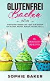 Glutenfrei Backen: Praktische Rezepte und Tipps zum Backen von Kuchen, Muffins, Keksen, Broten und Co! Eine Einführung in das glutenfreie Backen. Inklusive vieler Rezepte ohne Weizen und...
