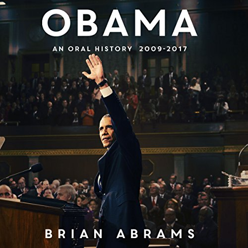 Obama     An Oral History              De :                                                                                                                                 Brian Abrams                               Lu par :                                                                                                                                 Tom Parks,                                                                                        Fred Stella,                                                                                        Emily Sutton-Smith                      Durée : 13 h et 1 min     Pas de notations     Global 0,0
