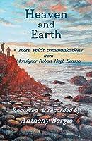 Heaven and Earth: - more spirit communications from Monsignor Robert Hugh Benson