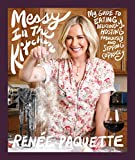 Messy In The Kitchen: My Guide to Eating Deliciously, Hosting Fabulously and Sipping Copiously