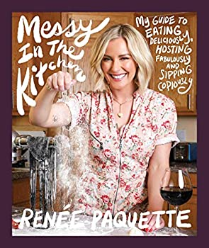 Messy in the Kitchen  My Guide to Eating Deliciously Hosting Fabulously and Sipping Copiously