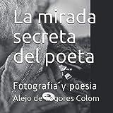 La mirada secreta del poeta: Fotografía y poesía