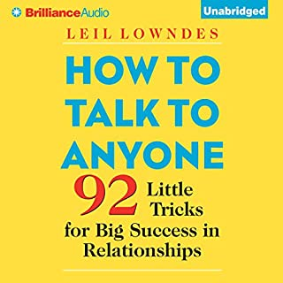 How to Talk to Anyone     92 Little Tricks for Big Success in Relationships               By:                                                                                                                                 Leil Lowndes                               Narrated by:                                                                                                                                 Joyce Bean,                                                                                        Leil Lowndes                      Length: 8 hrs and 59 mins     6,583 ratings     Overall 4.2