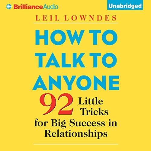 How to Talk to Anyone     92 Little Tricks for Big Success in Relationships               De :                                                                                                                                 Leil Lowndes                               Lu par :                                                                                                                                 Joyce Bean,                                                                                        Leil Lowndes                      Durée : 8 h et 59 min     58 notations     Global 4,2