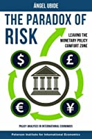 The Paradox of Risk: Leaving the Monetary Policy Comfort Zone (Policy Analyses in International Economics)