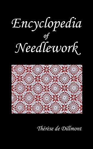 Compare Textbook Prices for Encyclopedia of Needlework Fully Illustrated Illustrated Edition ISBN 9781849025768 by De Dillmont, Therese,De Dillmont, Th'r'se,Dillmont, Therese de