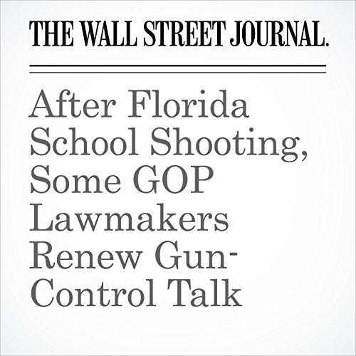 After Florida School Shooting, Some GOP Lawmakers Renew Gun-Control Talk audiobook cover art
