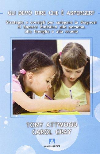 Gli devo dire che è Asperger? Strategie e consigli per spiegare la diagnosi di spettro autistico alla persona, alla famiglia e alla scuola