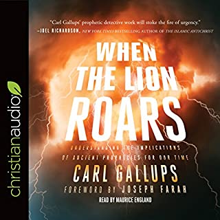 When the Lion Roars     Understanding the Implications of Ancient Prophecies for Our Time              Written by:                                                                                                                                 Carl Gallups,                                                                                        Joseph Farah - foreword                               Narrated by:                                                                                                                                 Maurice England                      Length: 7 hrs and 57 mins     1 rating     Overall 5.0