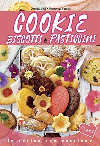 Cookie, Biscotti e Pasticcini (In cucina con passione) (Italian Edition)