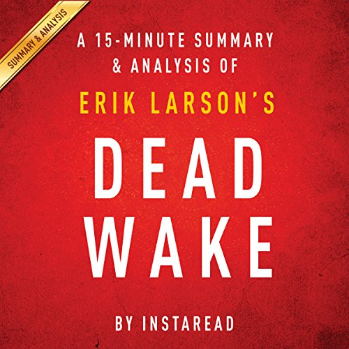 A 15-minute Summary & Analysis of Erik Larson's Dead Wake: The Last Crossing of the Lusitania audiobook cover art