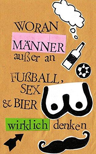 Woran Männer außer an Fußball, Sex und Bier wirklich denken