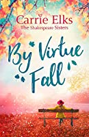 By Virtue Fall: the perfect heartwarming romance for a cold winter night (The Shakespeare Sisters)