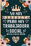 No soy perfecta pero soy trabajadora social que es casi lo mismo: Una idea de regalo original, Diario y Journal Cuaderno de Notas A5, regalos ... y barato para mujeres que trabajadora social