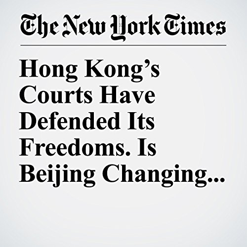 『Hong Kong's Courts Have Defended Its Freedoms. Is Beijing Changing That?』のカバーアート