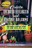 Create un orto biologico sul vostro balcone: Guida semplice e pratica per i principianti: consigli, tecniche, piante, risorse