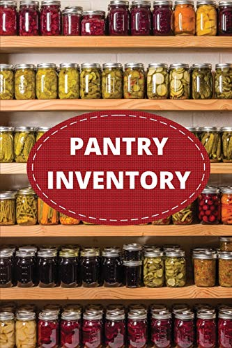 Pantry Inventory Log Book: Record And Track Food Inventory For Dry Goods, Freezer, Refrigerator And Grocery Items, Pantry Supply Log, Prepper Food List Notebook
