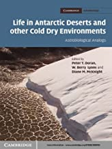 Life in Antarctic Deserts and other Cold Dry Environments: Astrobiological Analogs (Cambridge Astrobiology Book 5)