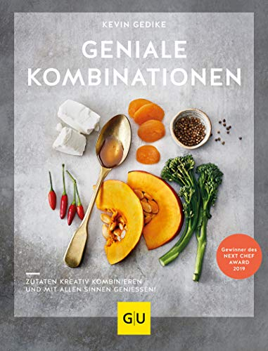 Geniale Kombinationen: Zutaten kreativ kombinieren und mit allen Sinnen genießen! (GU Autoren-Kochbücher)