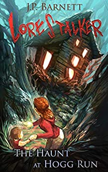 The Haunt at Hogg Run: A Creature Feature Horror Suspense (Lorestalker Book 4) by [J.P. Barnett, Mike Robinson]