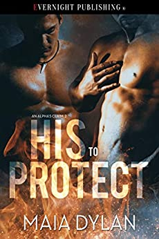 [Maia Dylan]のHis to Protect (An Alpha's Claim Book 2) (English Edition)