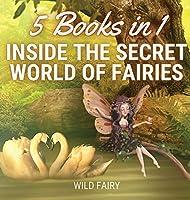 Inside the Secret World of Fairies: 5 Books in 1