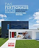 Das Fertighaus-Buch: moderne Architektur - nachhaltig gebaut; Reportagen, Trends, Innovationen (Schöner-Wohnen-Buch)