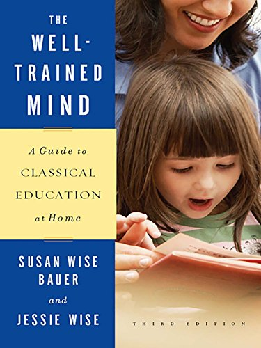Amazon.com: The Well-Trained Mind: A Guide to Classical Education at Home  (Third Edition) eBook: Bauer, Susan Wise, Wise, Jessie: Kindle Store