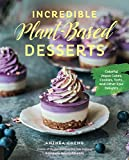 Incredible Plant-Based Desserts: Colorful Vegan Cakes, Cookies, Tarts,...