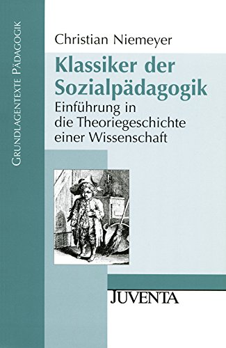 Klassiker der Sozialpädagogik: Einführung in die Theoriegeschichte einer Wissenschaft (Grundlagentexte Pädagogik)