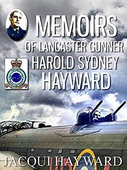 Memoirs of Lancaster Gunner Harold Sydney Hayward by [Jacqui Hayward]
