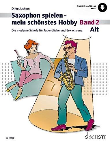Saxophon spielen – mein schönstes Hobby: Die moderne Schule für Jugendliche und Erwachsene. Band 2. Alt-Saxophon. Ausgabe mit Online-Audiodatei.: Die ... Alt-Saxophon. Ausgabe mit Online-Audiodatei.
