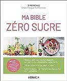 Ma bible zéro sucre - Inclus : la table complète des aliments et leur équivalent en carrés de sucre