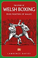 The Story of Welsh Boxing: Prize Fighters of Wales