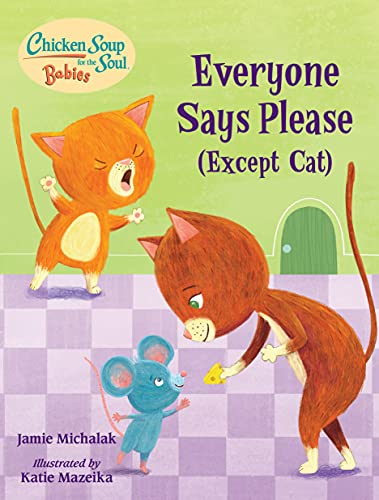 Chicken Soup for the Soul BABIES: Everyone Says Please (Except Cat): A Book About Manners