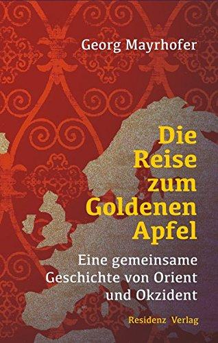 Die Reise zum Goldenen Apfel: Eine gemeinsame Geschichte von Orient und Okzident