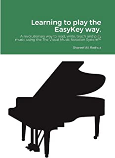 Learning to play the EasyKey way.: A revolutionary way to read, write, teach, and play music using the The Visual Music No...
